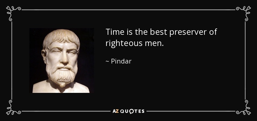 Time is the best preserver of righteous men. - Pindar