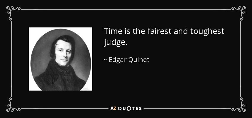 Time is the fairest and toughest judge. - Edgar Quinet