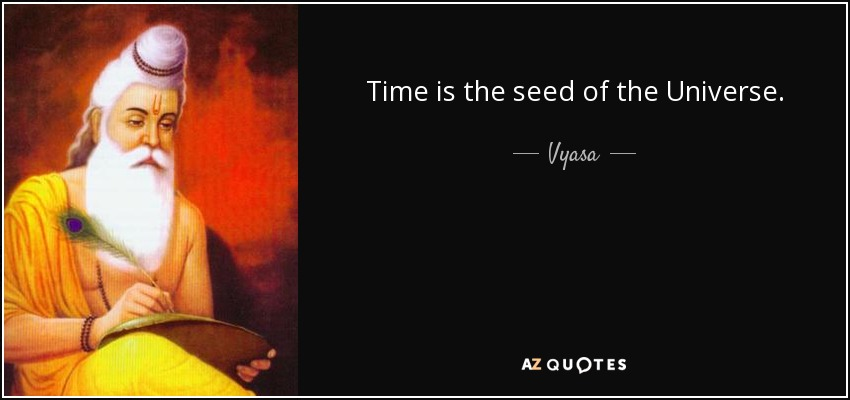 quote-time-is-the-seed-of-the-universe-vyasa-144-65-72.jpg?width=320