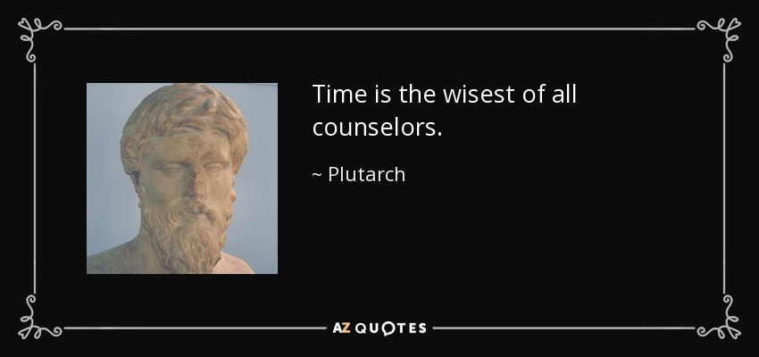 Time is the wisest of all counselors. - Plutarch