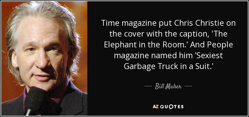 bill maher quote time magazine put chris christie on the cover