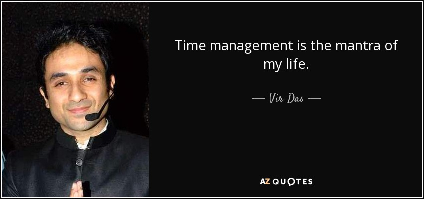 Time management is the mantra of my life. - Vir Das