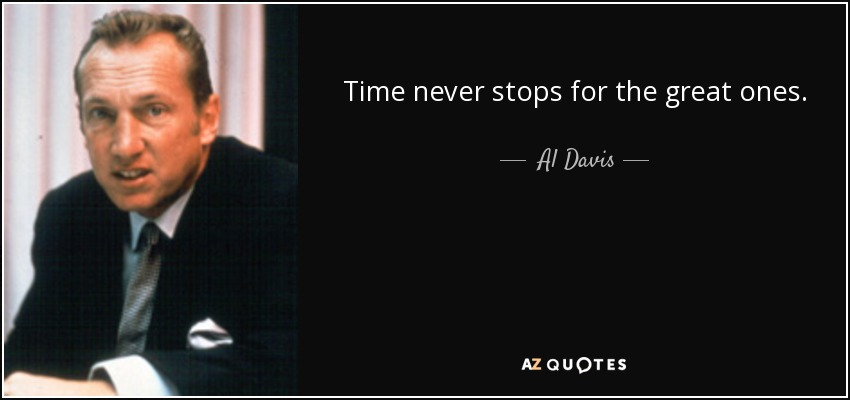 Time never stops for the great ones. - Al Davis