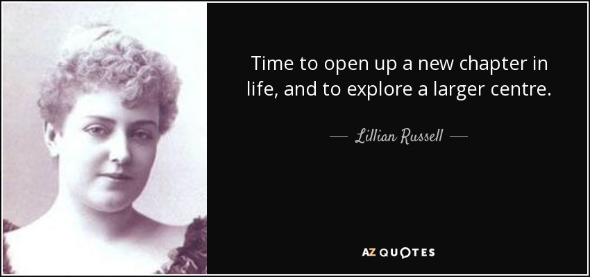 Lillian Russell Quote Time To Open Up A New Chapter In Life And