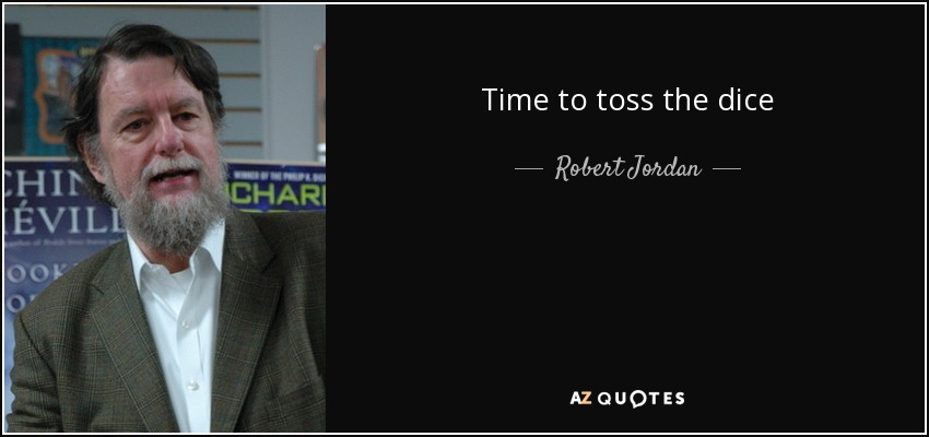 Time to toss the dice - Robert Jordan