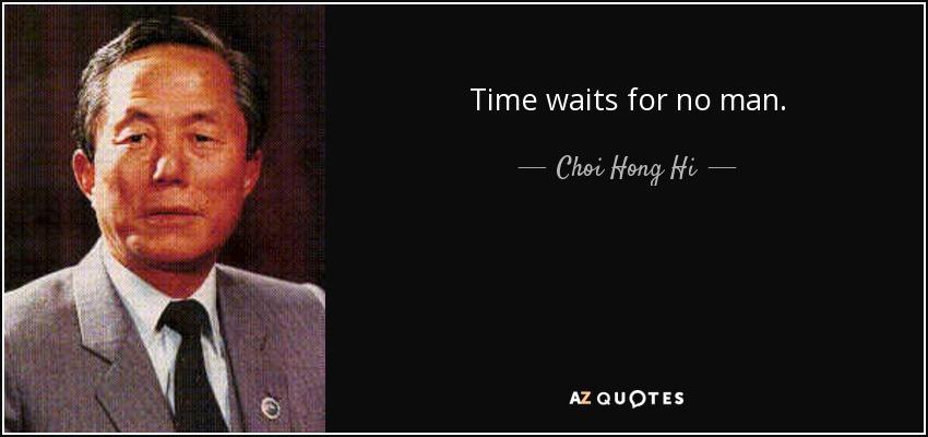 Choi Hong Hi Quote Time Waits For No Man