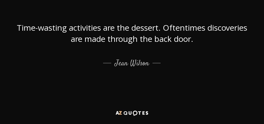 Jean Wilson quote: Time-wasting activities are the dessert