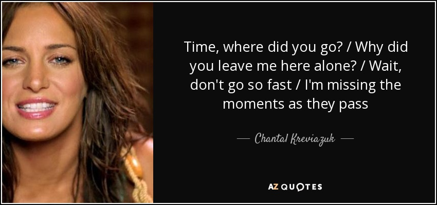 Chantal Kreviazuk Quote Time Where Did You Go Why Did You Leave