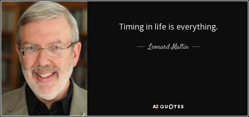 Leonard Maltin Quote Timing In Life Is Everything