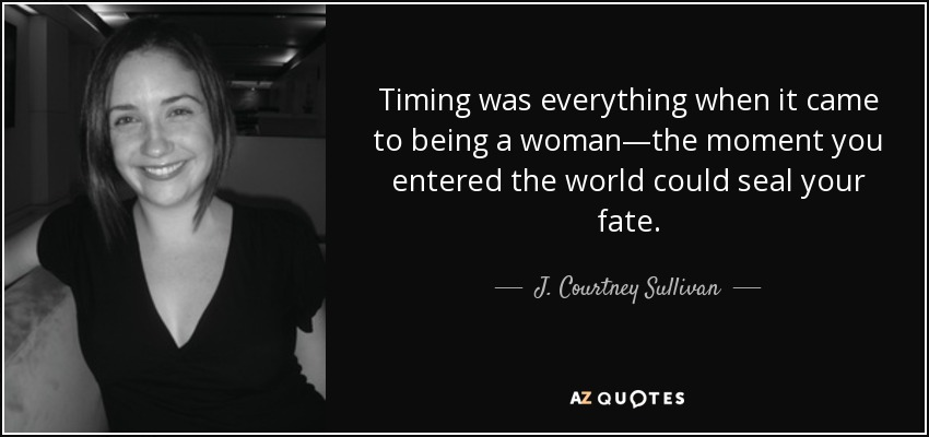 J Courtney Sullivan Quote Timing Was Everything When It Came To