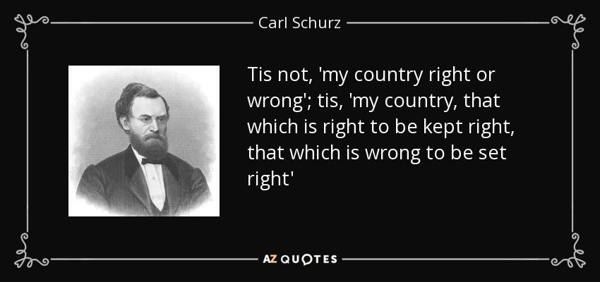 Carl Schurz quote: Tis not, 'my country right or wrong'; tis, 'my country...