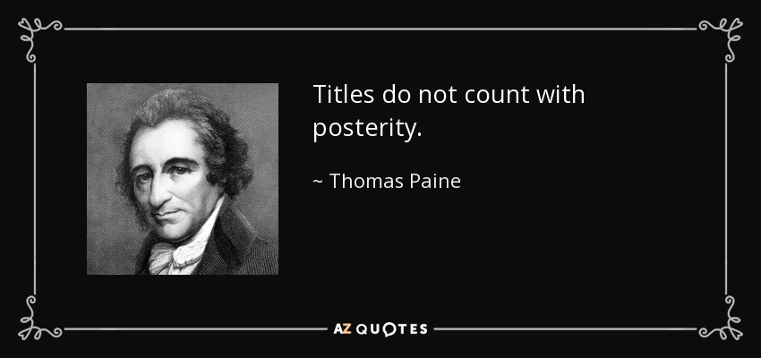 Titles do not count with posterity. - Thomas Paine