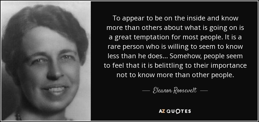 Eleanor Roosevelt Quote To Appear To Be On The Inside And Know More