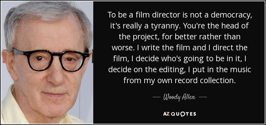 Woody Allen Quote To Be A Film Director Is Not A Democracy Its