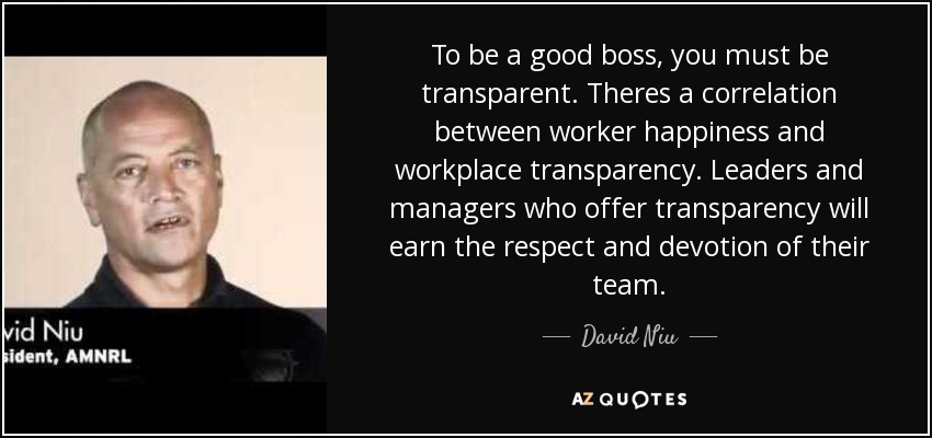 David Niu Quote To Be A Good Boss You Must Be Transparent Theres