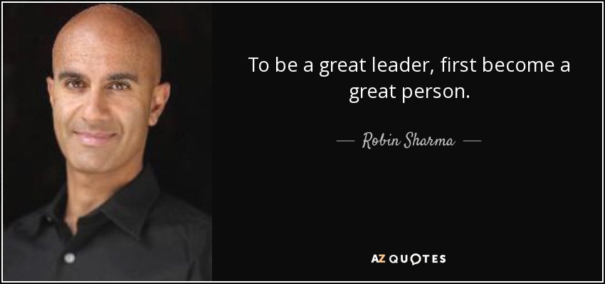 robin sharma quote to be a great leader first become a great person