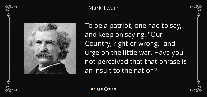 To be a patriot, one had to say, and keep on saying,