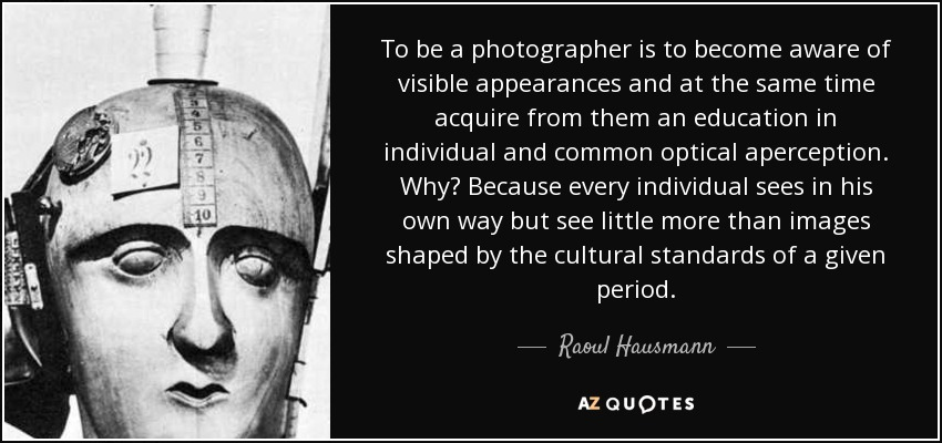 Raoul Hausmann quote: To be a photographer is to become aware of ...