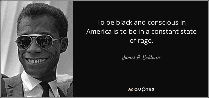 James A Baldwin Quote To Be Black And Conscious In America Is To Be