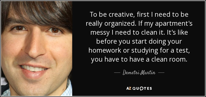 Demetri Martin quote: To be creative, first I need to be really ...