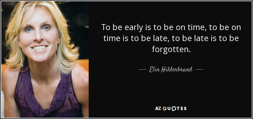 Elin Hilderbrand Quote To Be Early Is To Be On Time To Be