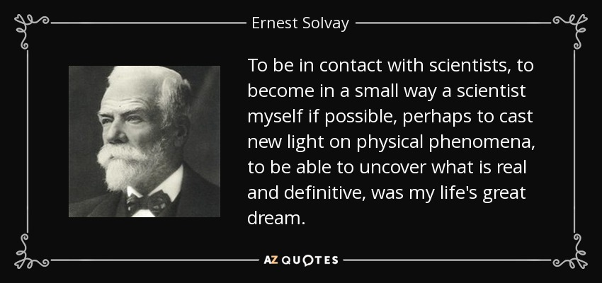 ernest solvay quote to be in contact with scientists to become in a
