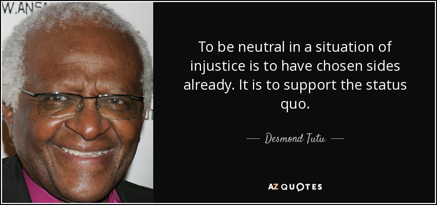 VINGANÇA ACCOMPLISHED Quote-to-be-neutral-in-a-situation-of-injustice-is-to-have-chosen-sides-already-it-is-to-support-desmond-tutu-44-44-86