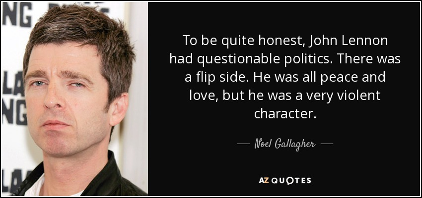 Noel Gallagher Quote To Be Quite Honest John Lennon Had