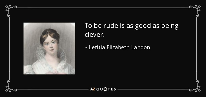 Letitia Elizabeth Landon Quote To Be Rude Is As Good As Being Clever