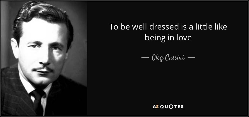 To be well dressed is a little like being in love - Oleg Cassini