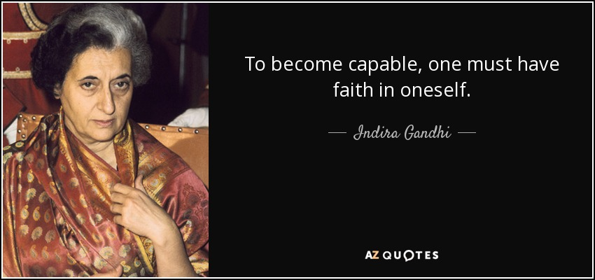To become capable, one must have faith in oneself. - Indira Gandhi