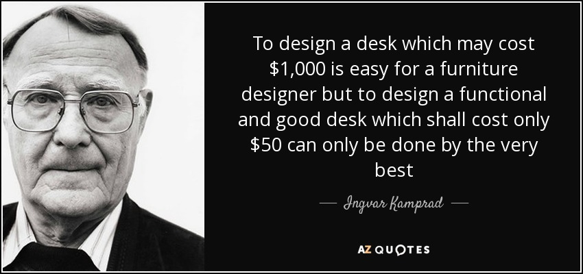 ingvar kamprad quote to design a desk which cost is