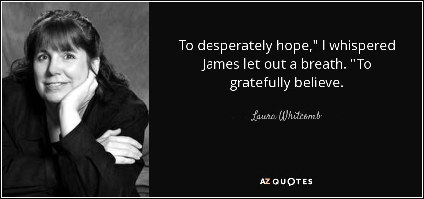To desperately hope,