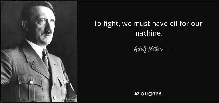 Oil Quote Amusing Adolf Hitler Quote To Fight We Must Have Oil For Our Machine.
