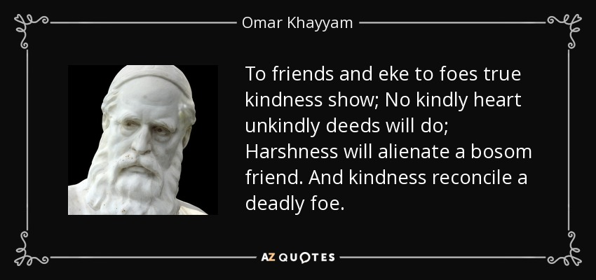 Omar Khayyam Quote To Friends And Eke To Foes True Kindness Show No