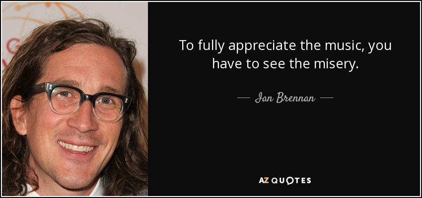 To fully appreciate the music, you have to see the misery. - Ian Brennan