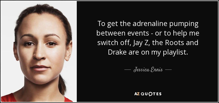 To get the adrenaline pumping between events - or to help me switch off, Jay Z, the Roots and Drake are on my playlist. - Jessica Ennis
