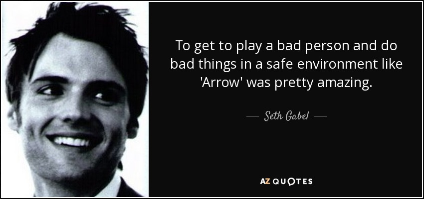 To get to play a bad person and do bad things in a safe environment like 'Arrow' was pretty amazing. - Seth Gabel