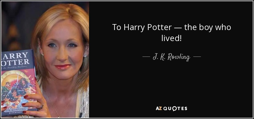 To Harry Potter — the boy who lived! - J. K. Rowling