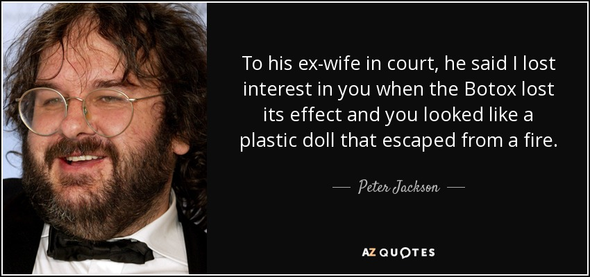 Peter Jackson quote: To his ex-wife in court, he said I lost interest