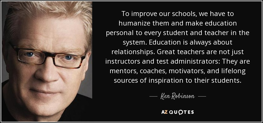 ken robinson quote to improve our schools we have to humanize
