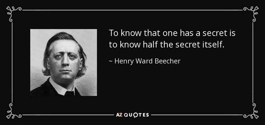 To know that one has a secret is to know half the secret itself. - Henry Ward Beecher