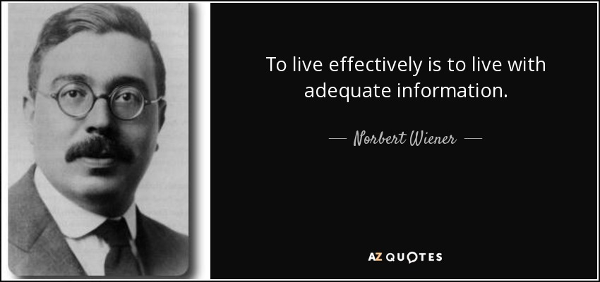 To live effectively is to live with adequate information. - Norbert Wiener