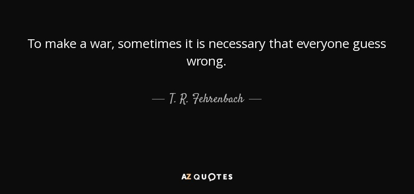 ISIS quote to make a war sometimes it is necessary that everyone guess wrong t r fehrenbach 109 0 034 The True Story of ISIS That Mainstream Media Don't Want You to Know Tomatoheart 1