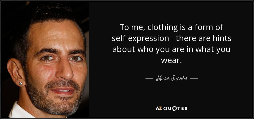 To me, clothing is a form of self-expression - there are hints about who you are in what you wear. - Marc Jacobs