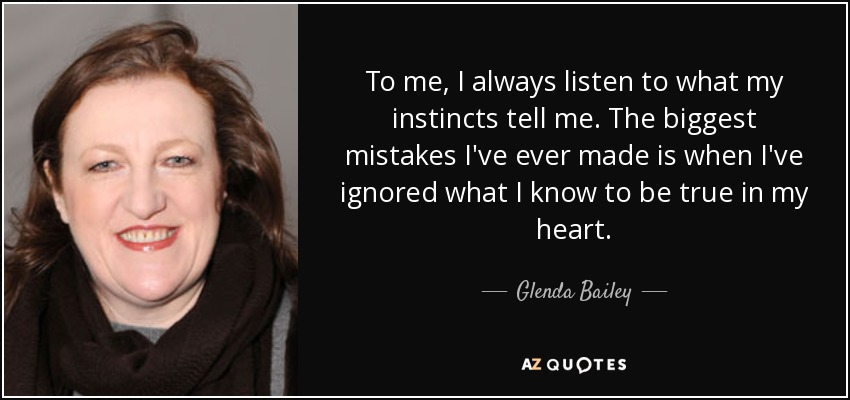 Glenda Bailey Quote To Me I Always Listen To What My Instincts Tell