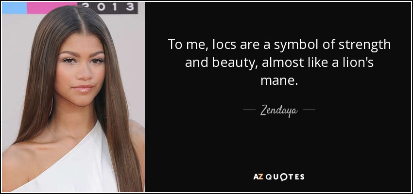 Zendaya Quote To Me Locs Are A Symbol Of Strength And Beauty