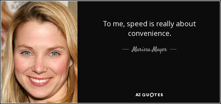 To me, speed is really about convenience. - Marissa Mayer