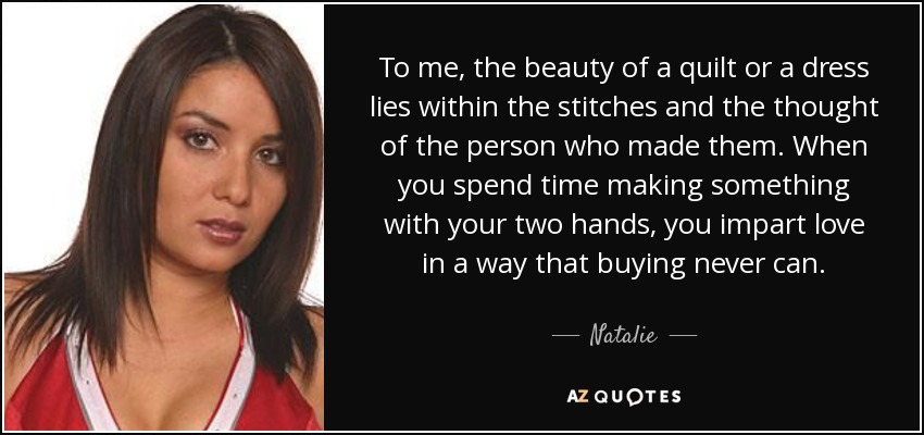 Natalie Quote To Me The Beauty Of A Quilt Or A Dress