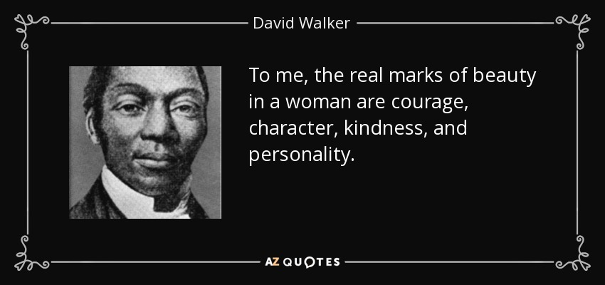 David Walker Quote To Me The Real Marks Of Beauty In A Woman